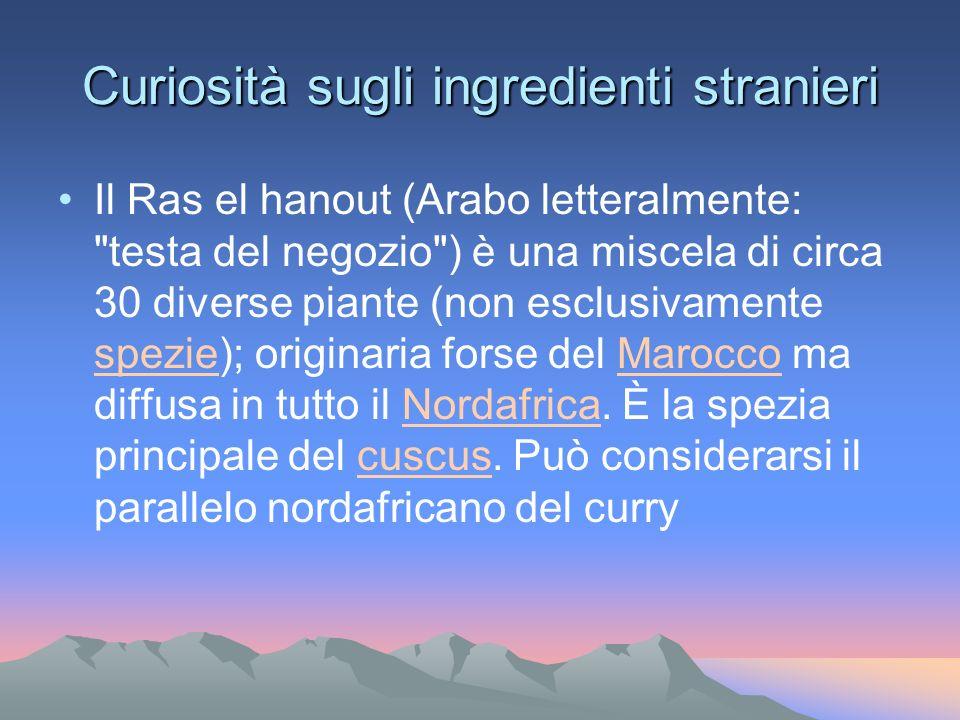 Curiosità sugli ingredienti stranieri Il Ras el hanout (Arabo letteralmente: