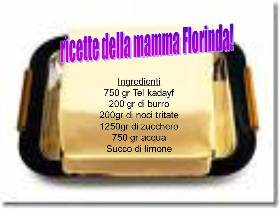 Ingredienti 750 gr Tel kadayf 200 gr di burro 200gr di noci tritate 1250gr di zucchero 750 gr acqua Succo di limone