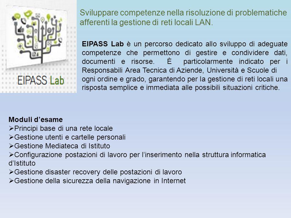 Sviluppare competenze nella risoluzione di problematiche afferenti la gestione di reti locali LAN. EIPASS Lab è un percorso dedicato allo sviluppo di