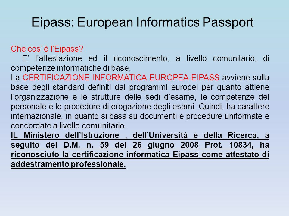 Eipass: European Informatics Passport Che cos è lEipass? E lattestazione ed il riconoscimento, a livello comunitario, di competenze informatiche di ba