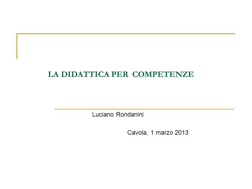 LA DIDATTICA PER COMPETENZE Luciano Rondanini Cavola, 1 marzo 2013