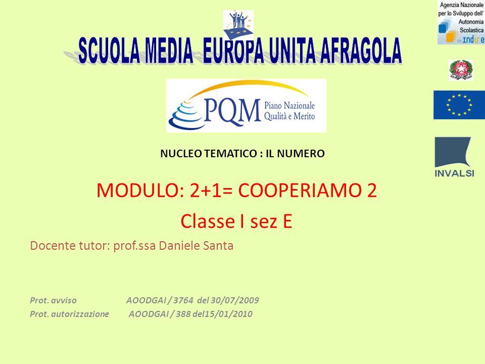 NUCLEO TEMATICO : IL NUMERO MODULO: 2+1= COOPERIAMO 2 Classe I sez E Docente tutor: prof.ssa Daniele Santa Prot.