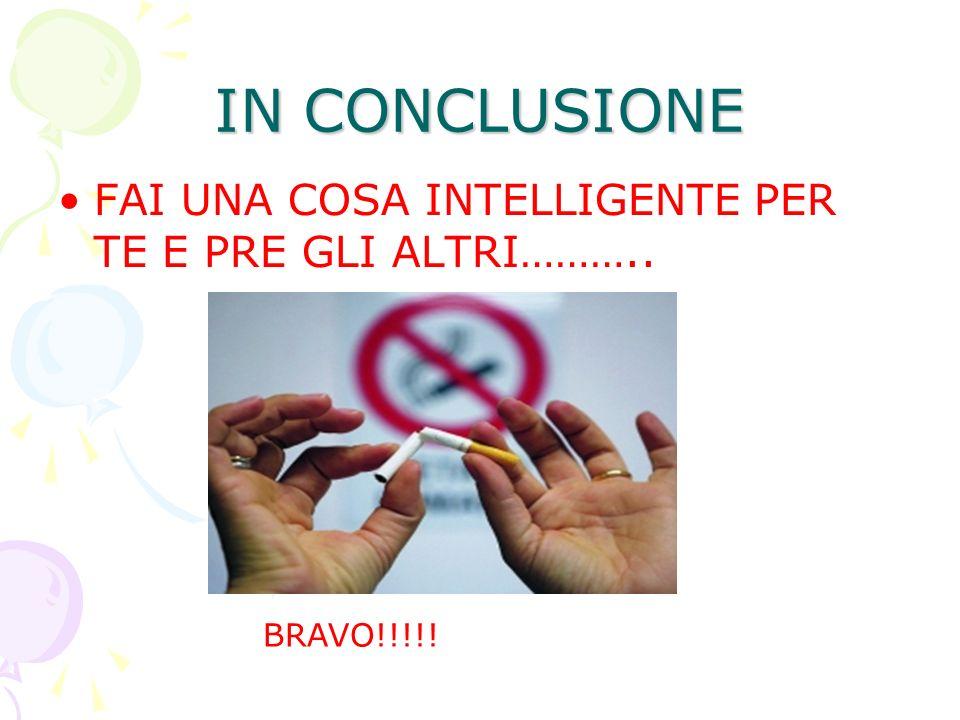 IN CONCLUSIONE FAI UNA COSA INTELLIGENTE PER TE E PRE GLI ALTRI……….. BRAVO!!!!!
