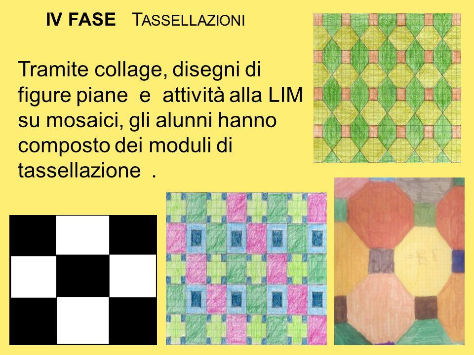 IV FASE T ASSELLAZIONI Tramite collage, disegni di figure piane e attività alla LIM su mosaici, gli alunni hanno composto dei moduli di tassellazione.