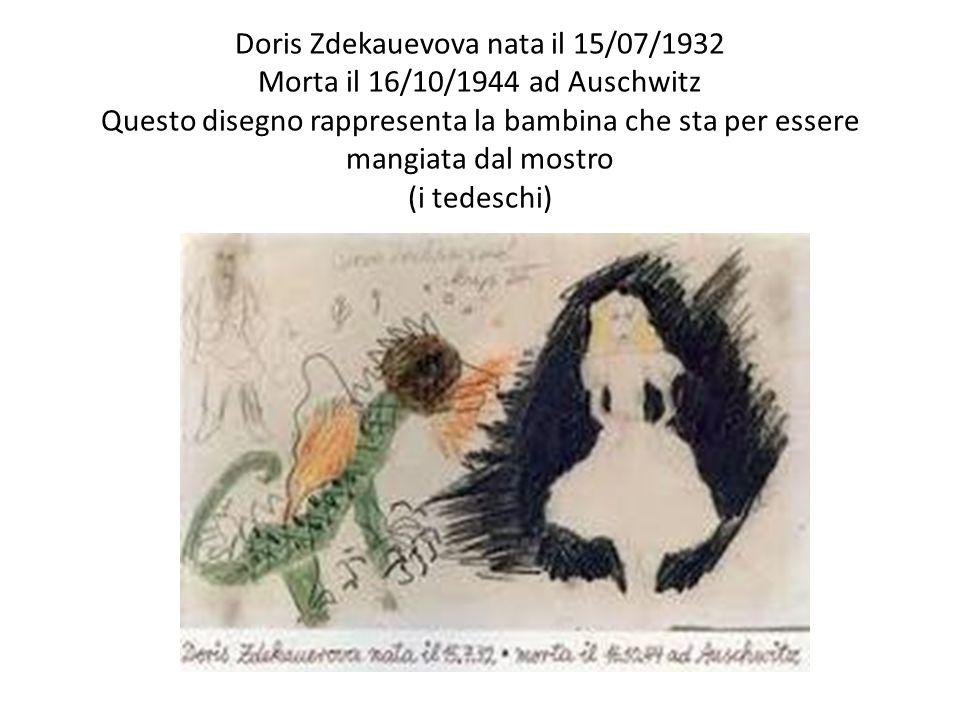 Doris Zdekauevova nata il 15/07/1932 Morta il 16/10/1944 ad Auschwitz Questo disegno rappresenta la bambina che sta per essere mangiata dal mostro (i
