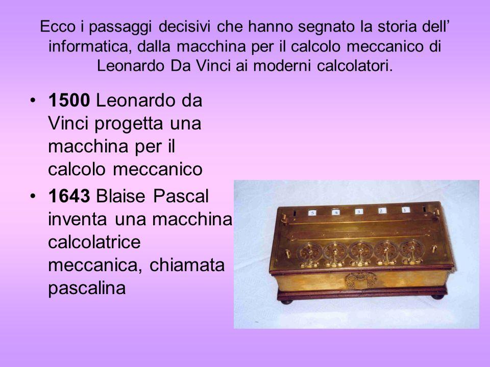 1834 Charles Babbage costruisce una macchina programmabile, ossia una macchina alla quale si può inserire in ingresso non soltanto i dati da elaborare, ma anche la sequenza di operazioni che la macchina dovrà eseguire.