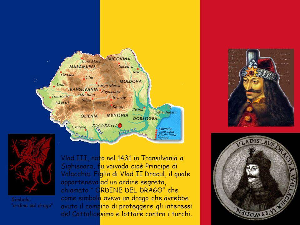 Vlad III, nato nel 1431 in Transilvania a Sighisoara, fu voivoda cioè Principe di Valacchia. Figlio di Vlad II Dracul, il quale apparteneva ad un ordi