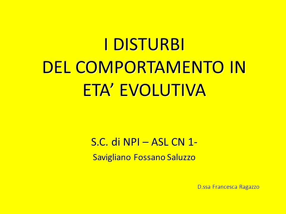 I DISTURBI DEL COMPORTAMENTO IN ETA EVOLUTIVA S.C. di NPI – ASL CN 1- Savigliano Fossano Saluzzo D.ssa Francesca Ragazzo