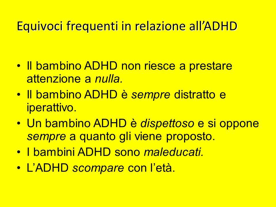 Equivoci frequenti in relazione allADHD Il bambino ADHD non riesce a prestare attenzione a nulla. Il bambino ADHD è sempre distratto e iperattivo. Un