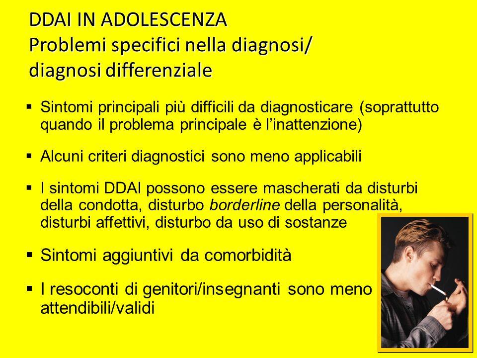 DDAI IN ADOLESCENZA Problemi specifici nella diagnosi/ diagnosi differenziale Sintomi principali più difficili da diagnosticare (soprattutto quando il
