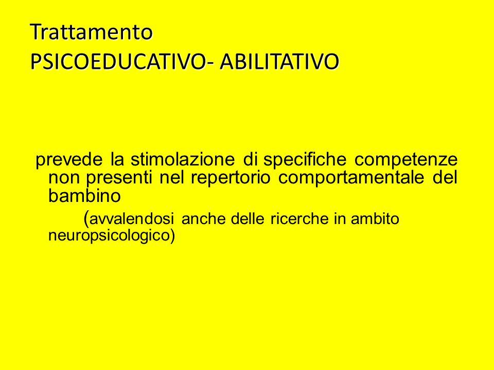 Trattamento PSICOEDUCATIVO- ABILITATIVO prevede la stimolazione di specifiche competenze non presenti nel repertorio comportamentale del bambino ( avv