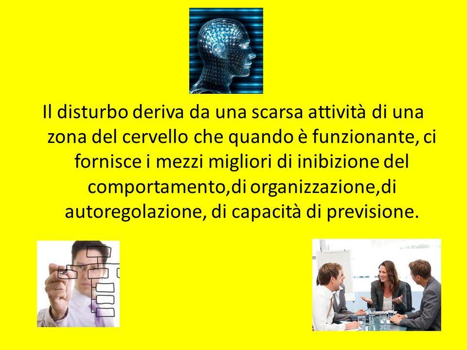 Il disturbo deriva da una scarsa attività di una zona del cervello che quando è funzionante, ci fornisce i mezzi migliori di inibizione del comportame