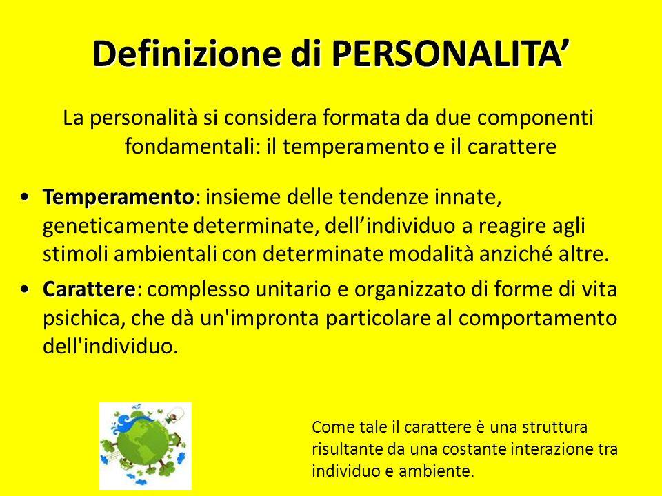 Definizione di PERSONALITA La personalità si considera formata da due componenti fondamentali: il temperamento e il carattere TemperamentoTemperamento