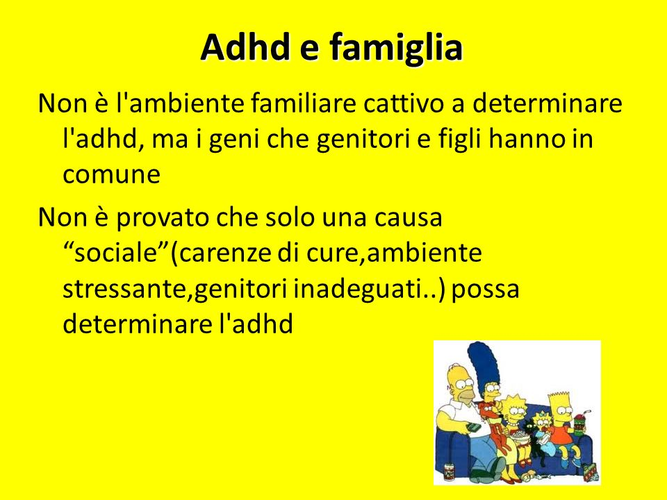 Adhd e famiglia Non è l'ambiente familiare cattivo a determinare l'adhd, ma i geni che genitori e figli hanno in comune Non è provato che solo una cau