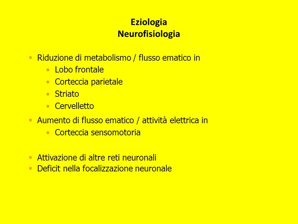 Riduzione di metabolismo / flusso ematico in Lobo frontale Corteccia parietale Striato Cervelletto Aumento di flusso ematico / attività elettrica in C