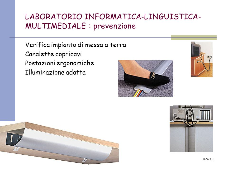 2007 108/116 LABORATORIO INFORMATICA- LINGUISTICA-MULTIMEDIALE: rischi Folgorazione Disturbi agli occhi Danni muscoloscheletrici