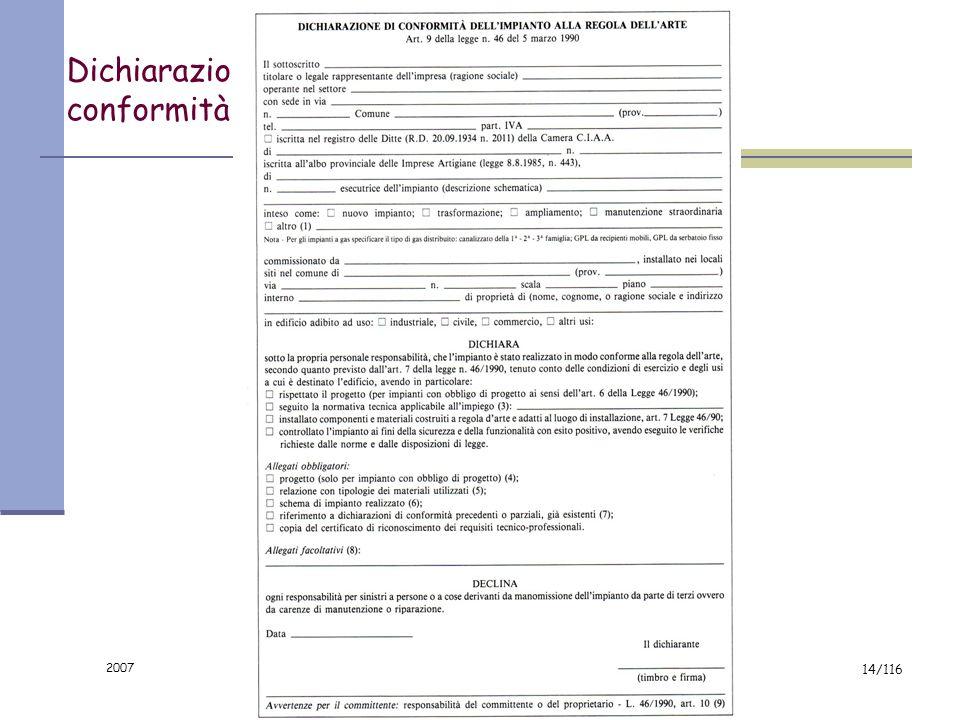 2007 13/116 la norma Al termine dei lavori limpresa installatrice è tenuta a rilasciare al committente la dichiarazione di conformità degli impianti r