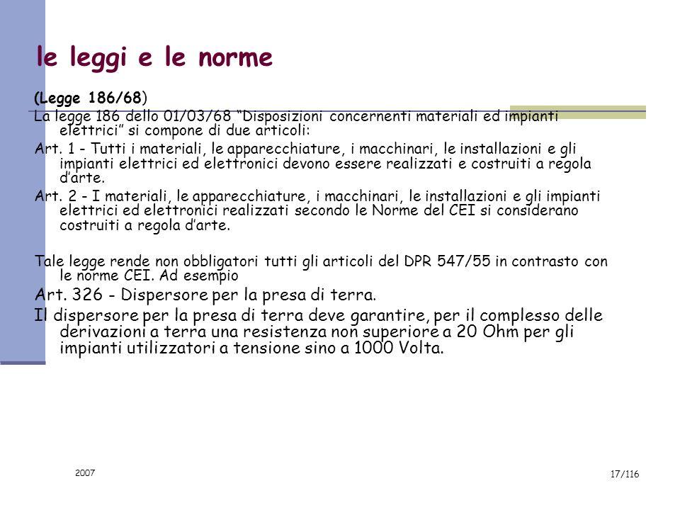 2007 16/116 Art. 267 - Requisiti generali degli impianti elettrici. Gli impianti elettrici, in tutte le loro parti costitutive, devono essere costruit