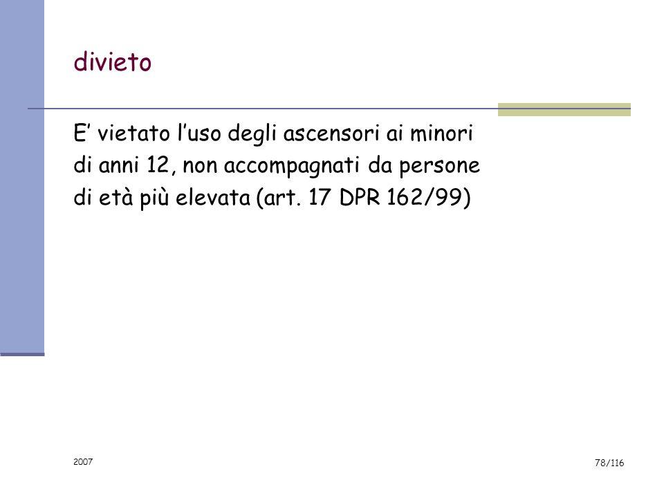 2007 77/116 in ogni cabina Avvertenze duso; Targa con: Soggetto incaricato visite periodiche; N° matricola Portata in Kg; Numero massimo di persone.