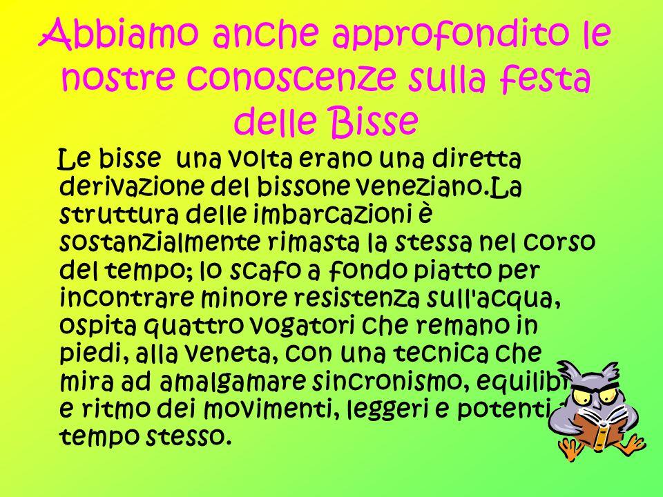 Nell anno 1967 le Bisse gardesane parteciparono alla Regata Storica a Venezia e nel 1968 venne fondata la Lega Bisse del Garda , che da allora continua ad accrescere il proprio impegno.