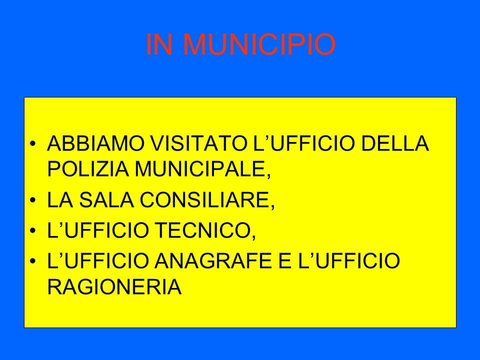 IN MUNICIPIO ABBIAMO VISITATO LUFFICIO DELLA POLIZIA MUNICIPALE, LA SALA CONSILIARE, LUFFICIO TECNICO, LUFFICIO ANAGRAFE E LUFFICIO RAGIONERIA