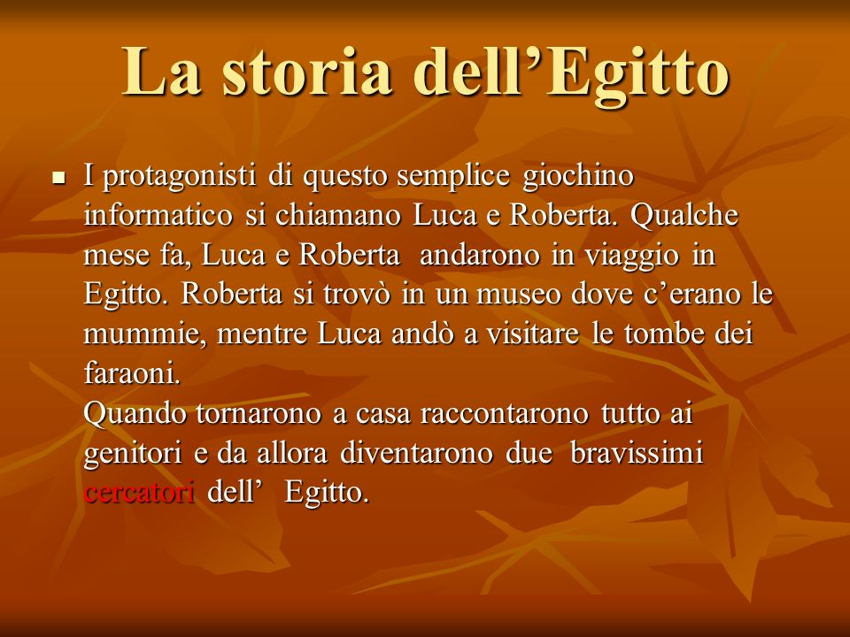 La storia dellEgitto I protagonisti di questo semplice giochino informatico si chiamano Luca e Roberta.