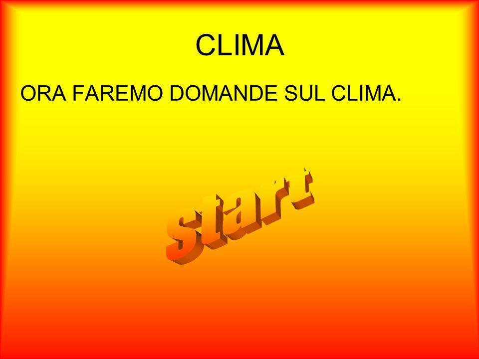 CLIMA ORA FAREMO DOMANDE SUL CLIMA.