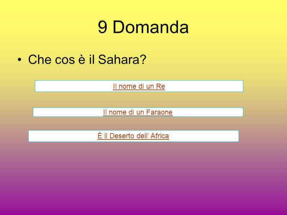 9 Domanda Che cos è il Sahara? Il nome di un Re Il nome di un Faraone È il Deserto dell Africa