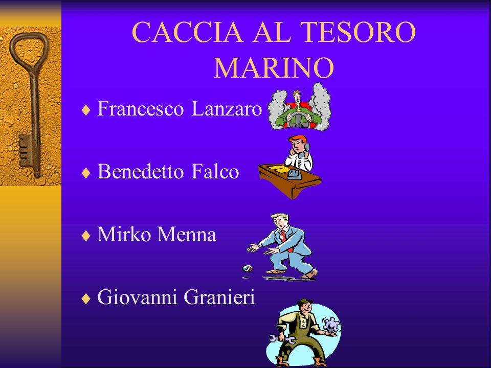 CACCIA AL TESORO MARINO Francesco Lanzaro Benedetto Falco Mirko Menna Giovanni Granieri