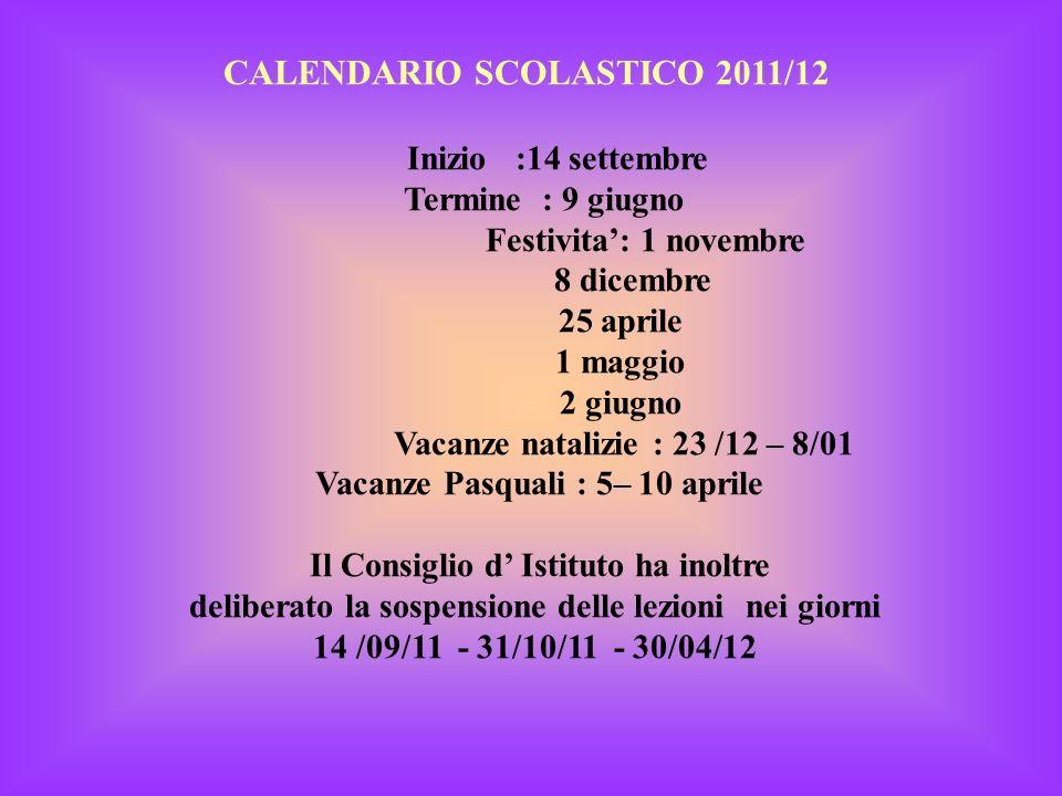 CALENDARIO SCOLASTICO 2011/12 Inizio :14 settembre Termine : 9 giugno Festivita: 1 novembre 8 dicembre 25 aprile 1 maggio 2 giugno Vacanze natalizie :