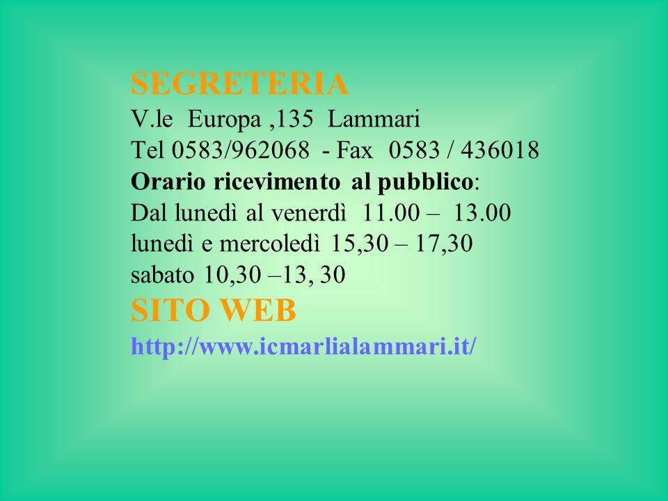 SEGRETERIA V.le Europa,135 Lammari Tel 0583/962068 - Fax 0583 / 436018 Orario ricevimento al pubblico: Dal lunedì al venerdì 11.00 – 13.00 lunedì e me