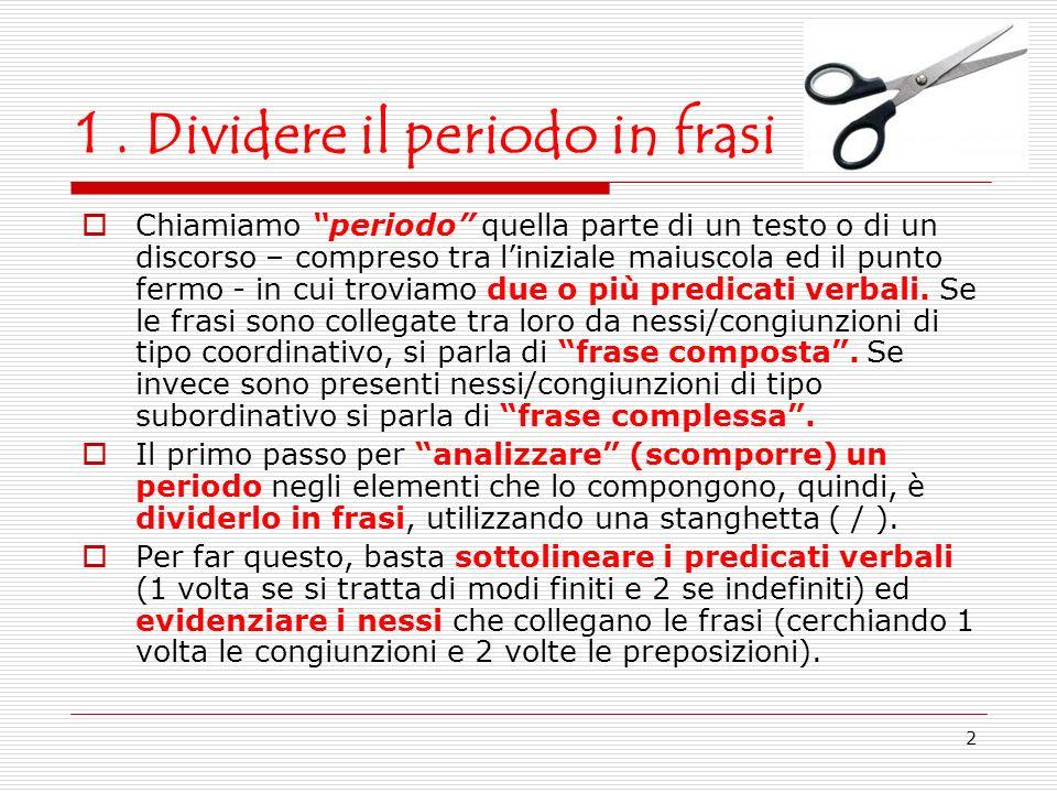 2 1. Dividere il periodo in frasi Chiamiamo periodo quella parte di un testo o di un discorso – compreso tra liniziale maiuscola ed il punto fermo - i