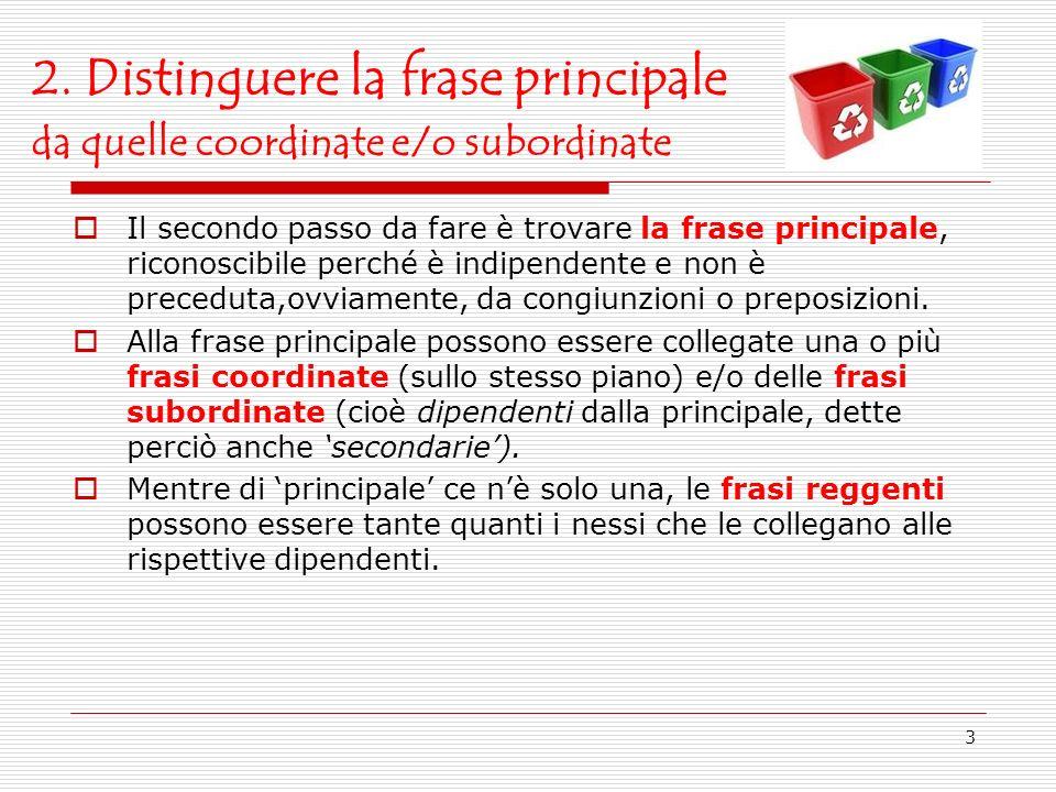 3 2. Distinguere la frase principale da quelle coordinate e/o subordinate Il secondo passo da fare è trovare la frase principale, riconoscibile perché