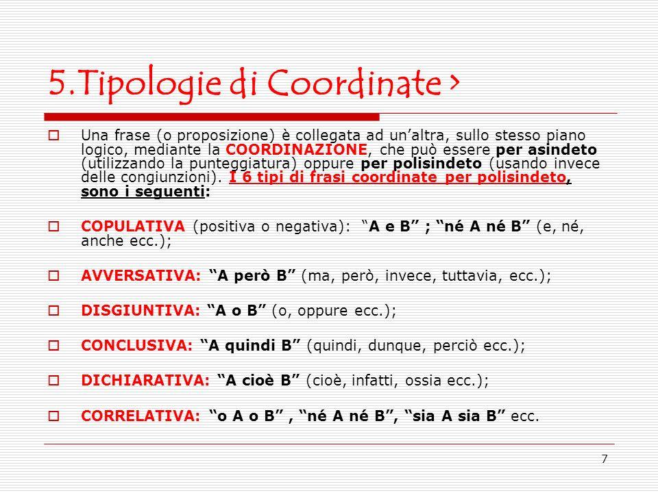 7 5.Tipologie di Coordinate > Una frase (o proposizione) è collegata ad unaltra, sullo stesso piano logico, mediante la COORDINAZIONE, che può essere
