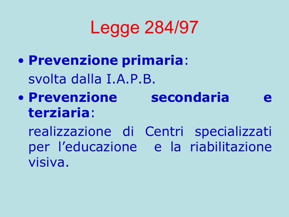 Legge 284/97 Prevenzione primaria: svolta dalla I.A.P.B. Prevenzione secondaria e terziaria: realizzazione di Centri specializzati per leducazione e l