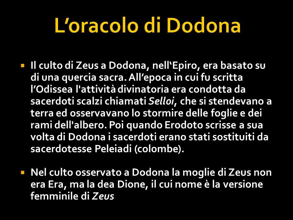 Il culto di Zeus a Dodona, nellEpiro, era basato su di una quercia sacra. Allepoca in cui fu scritta lOdissea l'attività divinatoria era condotta da s
