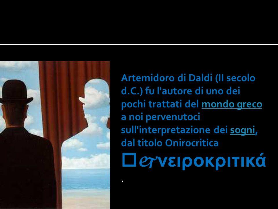 Artemidoro di Daldi (II secolo d.C.) fu l'autore di uno dei pochi trattati del mondo greco a noi pervenutoci sull'interpretazione dei sogni, dal titol