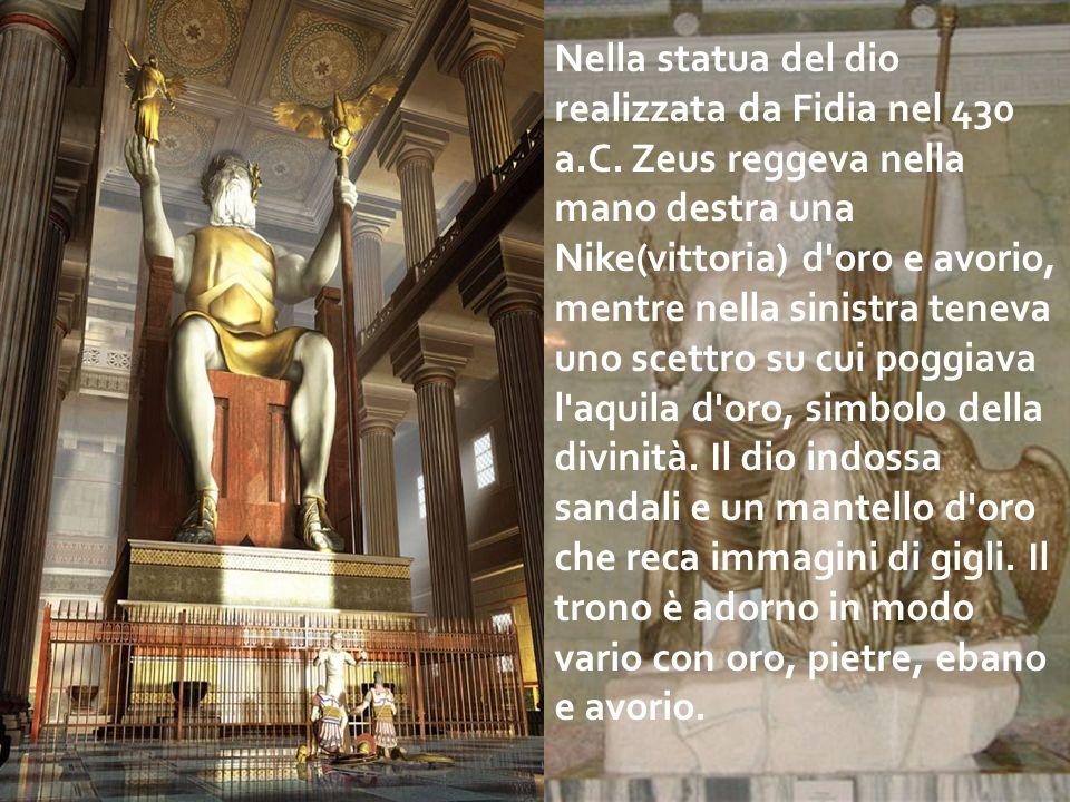 Nella statua del dio realizzata da Fidia nel 430 a.C. Zeus reggeva nella mano destra una Nike(vittoria) d'oro e avorio, mentre nella sinistra teneva u