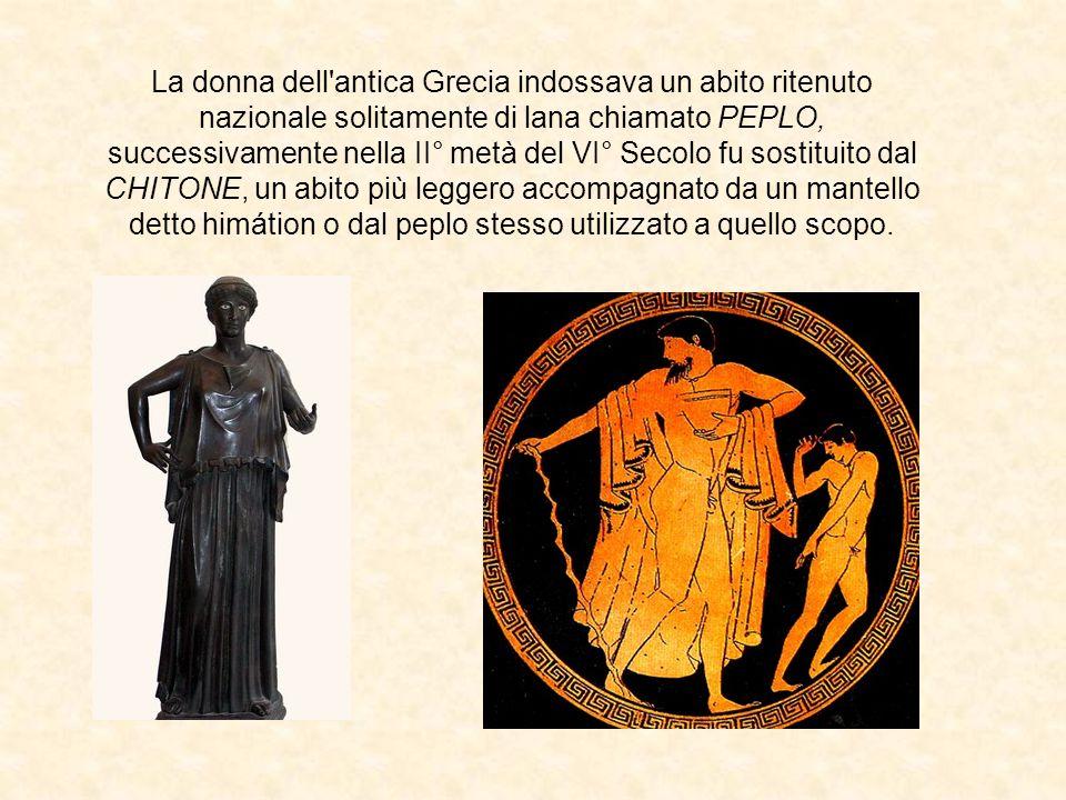 La donna dell'antica Grecia indossava un abito ritenuto nazionale solitamente di lana chiamato PEPLO, successivamente nella II° metà del VI° Secolo fu
