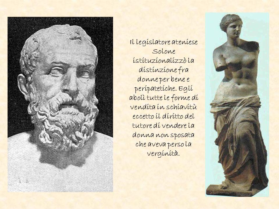 Il legislatore ateniese Solone istituzionalizzò la distinzione fra donne per bene e peripatetiche. Egli abolì tutte le forme di vendita in schiavitù e