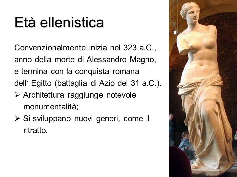 Età ellenistica Convenzionalmente inizia nel 323 a.C., anno della morte di Alessandro Magno, e termina con la conquista romana dell Egitto (battaglia di Azio del 31 a.C.).