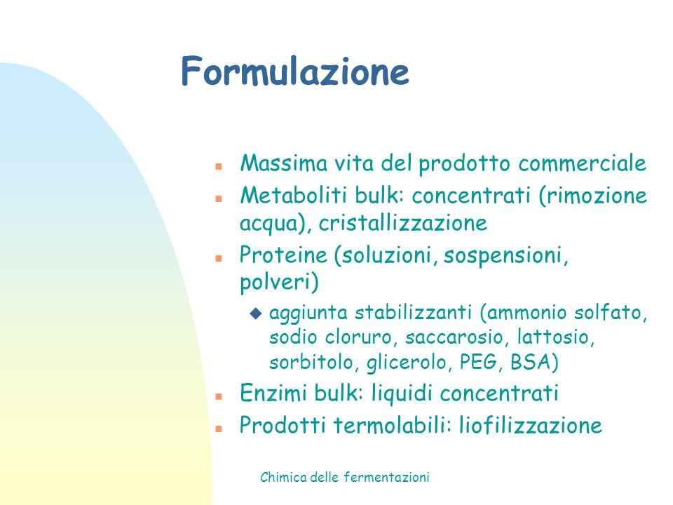 Chimica delle fermentazioni Formulazione n Massima vita del prodotto commerciale n Metaboliti bulk: concentrati (rimozione acqua), cristallizzazione n