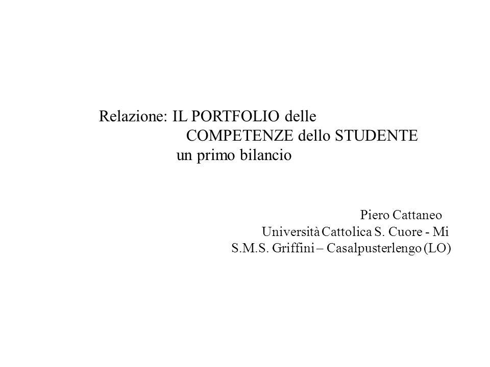 Relazione: IL PORTFOLIO delle COMPETENZE dello STUDENTE un primo bilancio Piero Cattaneo Università Cattolica S. Cuore - Mi S.M.S. Griffini – Casalpus