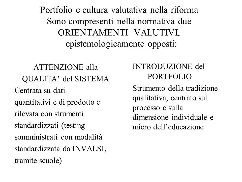 Portfolio e cultura valutativa nella riforma Sono compresenti nella normativa due ORIENTAMENTI VALUTIVI, epistemologicamente opposti: ATTENZIONE alla