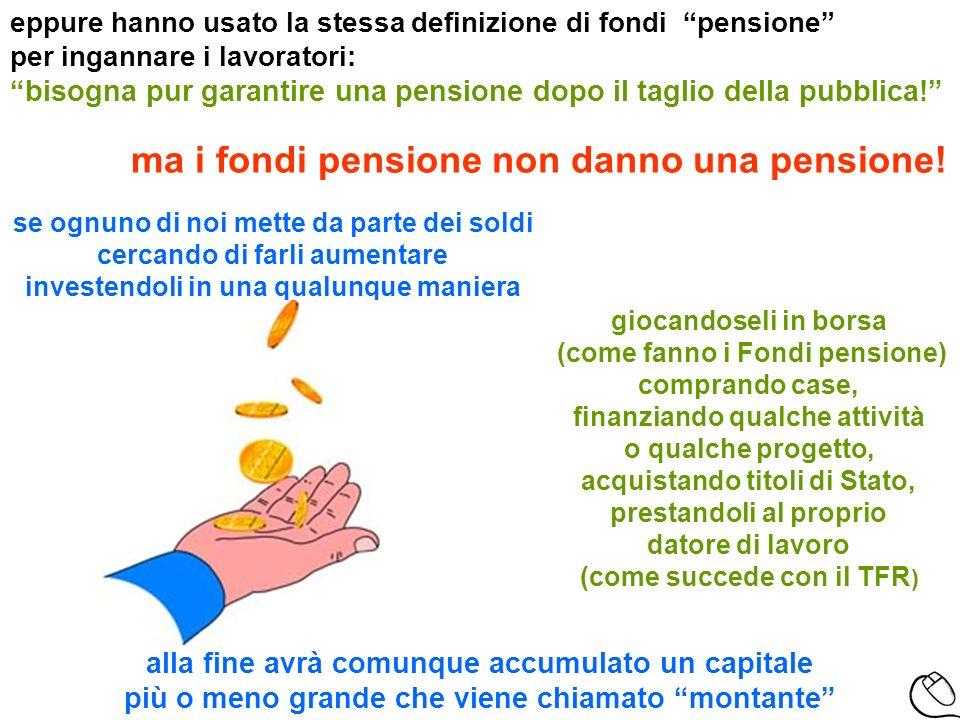 eppure hanno usato la stessa definizione di fondi pensione per ingannare i lavoratori: bisogna pur garantire una pensione dopo il taglio della pubblic