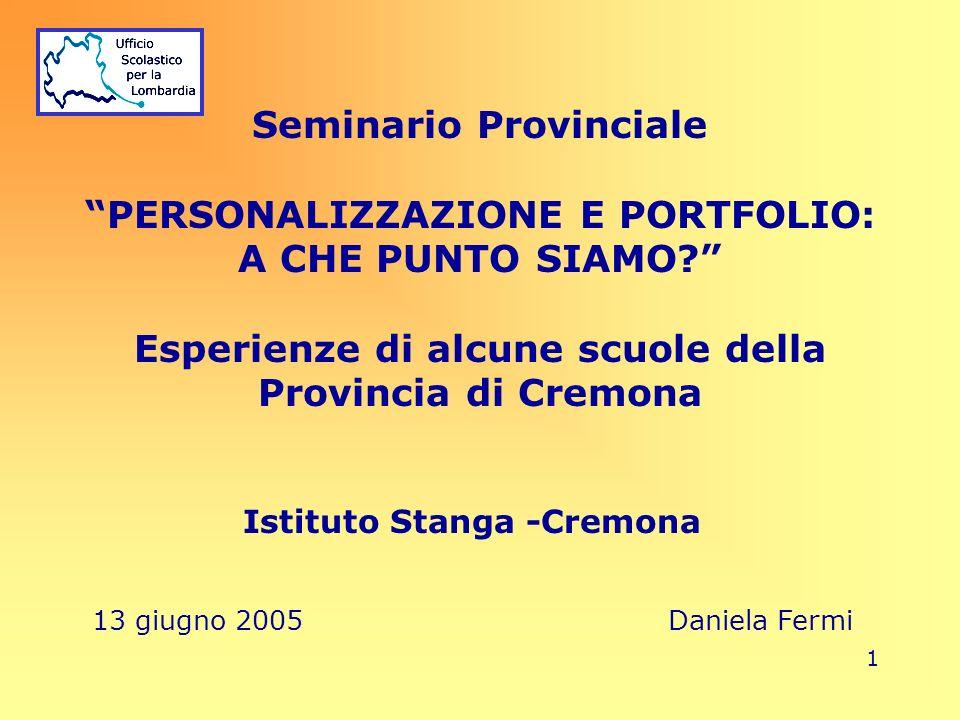 1 Seminario Provinciale PERSONALIZZAZIONE E PORTFOLIO: A CHE PUNTO SIAMO? Esperienze di alcune scuole della Provincia di Cremona Istituto Stanga -Crem