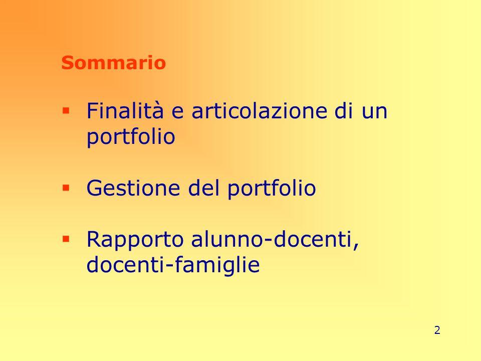 2 Sommario Finalità e articolazione di un portfolio Gestione del portfolio Rapporto alunno-docenti, docenti-famiglie