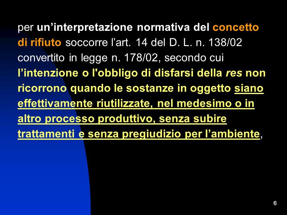 6 per uninterpretazione normativa del concetto di rifiuto soccorre lart. 14 del D. L. n. 138/02 convertito in legge n. 178/02, secondo cui lintenzione