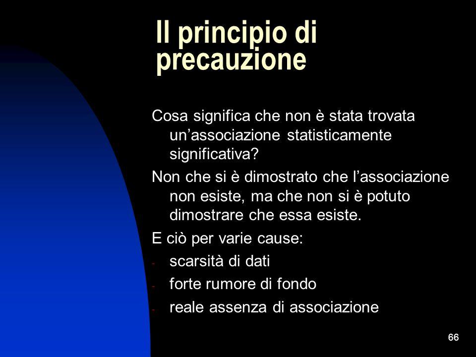 66 Il principio di precauzione Cosa significa che non è stata trovata unassociazione statisticamente significativa? Non che si è dimostrato che lassoc
