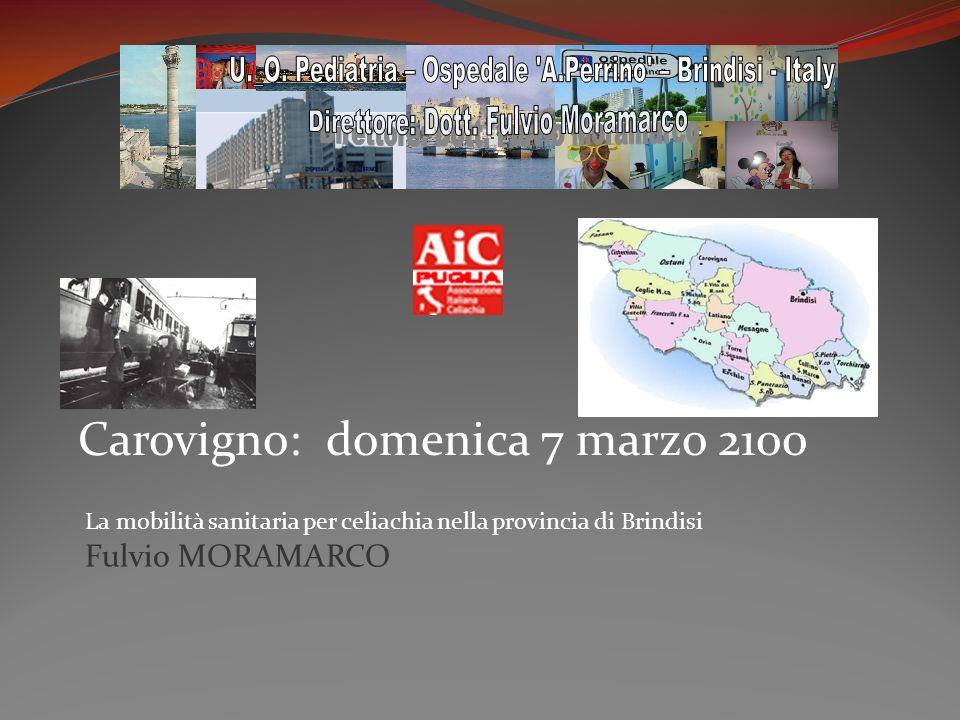 Carovigno: domenica 7 marzo 2100 La mobilità sanitaria per celiachia nella provincia di Brindisi Fulvio MORAMARCO